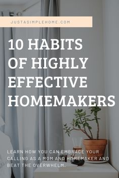 10 Habits of Highly Effective Homemakers - Just A Simple Home - - Ten habits of Highly Effective Homemakers - 1 Have a Vision 2 Create Routine 3 Meal Plan 4 Cleaning Schedule 5 Wake Early 6 Simplify 7 Personal Care 8 Delegate.