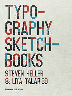 Typography Sketchbooks: Amazon.co.uk: Steven Heller, Lita Talarico: 9780500289686: Books