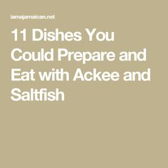 11 Dishes You Could Prepare and Eat with Ackee and Saltfish