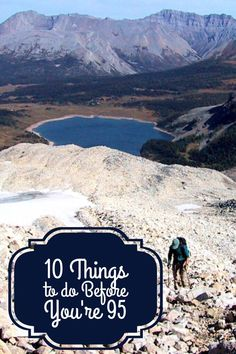 10 THINGS TO DO BEFORE YOU ARE 95 - Everyone can experience adventure and new things no matter what their age A unique approach to a top 10 list of challenges that will fit any ability.