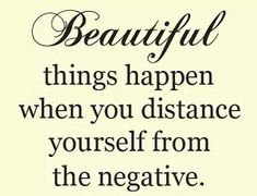 Beautiful things happen when you distance yourself from the negative :-)  #inspiration #motivation #wisdom #quote #quotes #life