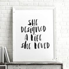 She Designed A Life She Loved http://www.amazon.com/dp/B016MYTQAM   motivationmonday print inspirational black white poster motivational quote inspiring gratitude word art bedroom beauty happiness success motivate inspire