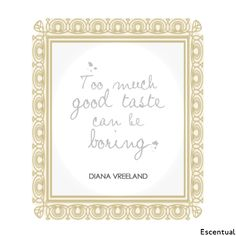 Too much good taste can be boring - Diana Vreeland #fashion #quote