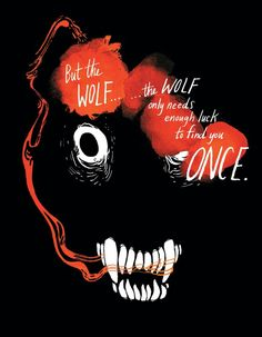 """But the wolf...the wolf only needs enough luck to find you once."""