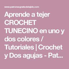 Aprende a tejer CROCHET TUNECINO en uno y dos colores / Tutoriales | Crochet y Dos agujas - Patrones de tejido