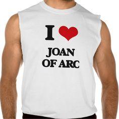 I love Joan Of Arc Sleeveless T-shirts Tank Tops