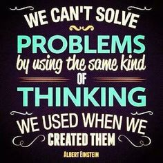 We can't solve problems by using the same kind of thinking we used when we created them #bobproctor #sandygallagher #proctorgallagherinstitute