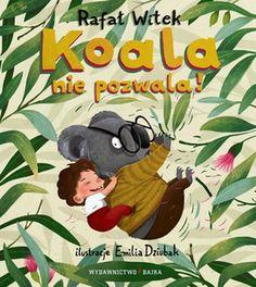 """Rafał Witek, """"Koala nie pozwala!"""", Bajka, Warszawa 2016."""