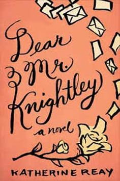 Dear Mr. Knightley: a novel, by Katherine Reay--May 2015  Fun read. I loved all the book quotations sprinkled throughout and found the main character very interesting / likable.