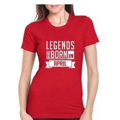 LEGENDS ARE BORN IN APRIL (WOMEN TEES)