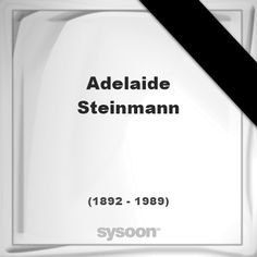 Adelaide Steinmann (1892 - 1989), died at age 97 years: In Memory of Adelaide Steinmann. Personal… #people #news #funeral #cemetery #death