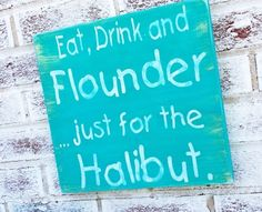 """Funny fishing sign, Boat Boating Mens gift, """"Eat, Drink and Flounder, just for the Halibut"""" mens gift, guy gift, Dad Husband, Sailing Beach"""