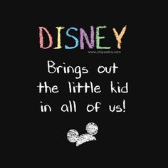 Disney, brings out the little kid in all of us.