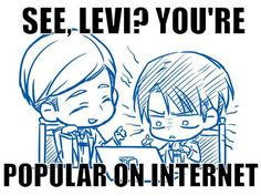 """"""" See, Levi ? You're popular on internet"""" hahaha -SNK"""