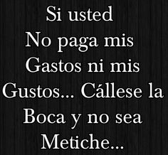 He dicho ! Diva Quotes, True Quotes, Words Quotes, Best Quotes, Motivational Quotes, Funny Quotes, Inspirational Quotes, Badass Quotes, Qoutes