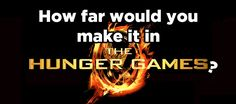 How Far Would You Make It In The Hunger Games? You survived an became the victor of The Hunger Games Hunger Games Quiz, Hunger Games Problems, Hunger Games Fandom, Hunger Games Humor, Hunger Games Trilogy, The First Hunger Games, Nerd Problems, I Volunteer As Tribute, Quiz Me