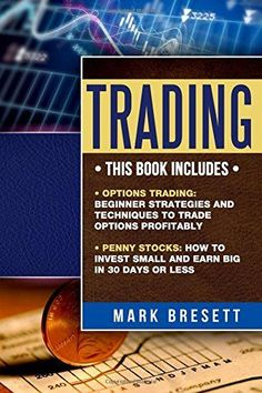 Trading: 2 Manuscripts – Options Trading: Beginner Strategies And Techniques To Trade Options Profitably, Penny Stocks: How To Invest Smal