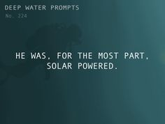 Odd Prompts For Odd Stories  Text: He was, for the most part, solar powered.