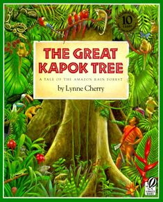 The Great Kapok Tree. A wonderful book with gorgeous illustrations of rainforest animals and plants. It has a strong message about protecting the Amazon Rainforest and the consequences of deforestation.