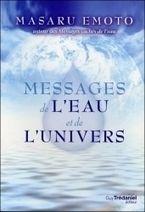 Messages de lEau et de lUnivers - Masaru Emoto - Librairie Bien-être/Développement Personnel - http://www.sentiersdubienetre.com/librairie-bien-etre/developpement-personnel/messages-de-l-eau-et-de-l-univers-masaru-emoto.html