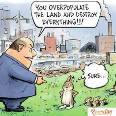 Man and city rabbit and environmental destruction, keywords: rabbit city overpopulation environment destruction invasive species Oryctolagus cuniculus cartoon Save Our Earth, Save The Planet, Satire, Human Overpopulation, Vegan Humor, Vegan Memes, Vegetarian Humor, Childfree, Humor Grafico