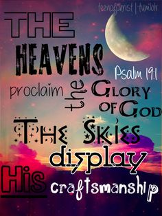 The heavens proclaim the glory of God...