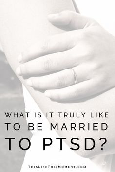 """PTSD marriage effects - What is it truly like to be """"married to PTSD""""? 