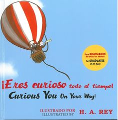 Curious You On Your Way is now available in a Spanish/English bilingual edition, ¡Eres curioso todo el tiempo! It's the perfect send off for children—and children at heart—entering a new phase of life. Follow George in classic scenes from his original books by Margret and H.A. Rey as he provides words of congratulations and encouragement! This edition features English and Spanish text set in different colors for ease of readability.