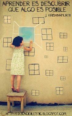 Aprender es descubrir que algo es posible ;-)
