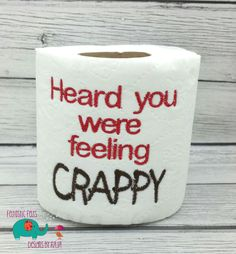 Heard you were feeling crappy embroidered toilet paper, gag gift, white elephant bathroom decoration, get well soon - pinned by pin4etsy.com