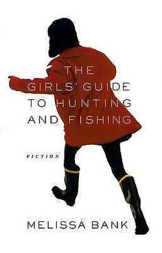 The Girls' Guide to Hunting and Fishing by Melissa Bank (1999, Hardcover)