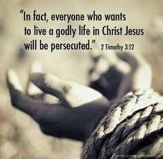 2 Timothy 3:10-12  10 Now you have closely observedanddiligently followed my teaching, conduct, purpose in life, faith, patience, love, steadfastness,  11Persecutions, sufferings—such as occurred to me at Antioch, at Iconium, and at Lystra, persecutions I endured, but out of them all the Lord delivered me.  12Indeed all who delight in pietyandare determined to live a devotedandgodly life in Christ Jesus will meet with persecution [will be made to suffer because of their religious…