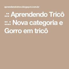 .:: Aprendendo Tricô ::.: Nova categoria e Gorro em tricô