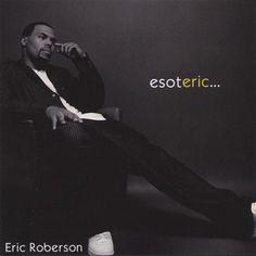 esoteric... ~ Eric Roberson, http://www.amazon.com/dp/B000I6B6QI/ref=cm_sw_r_pi_dp_OSMfrb15G94NH