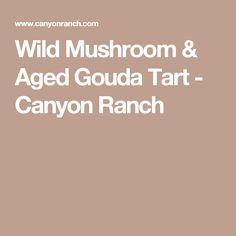 Wild Mushroom & Aged Gouda Tart - Canyon Ranch