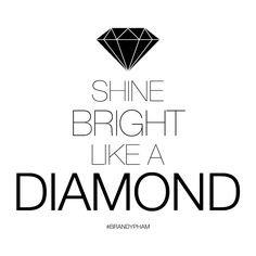Shine bright like a diamond } graphic by #brandypham @brandypham