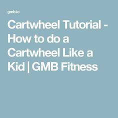 Cartwheel Tutorial - How to do a Cartwheel Like a Kid | GMB Fitness