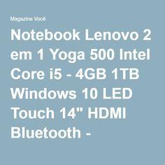 "Notebook Lenovo 2 em 1 Yoga 500 Intel Core i5 - 4GB 1TB Windows 10 LED Touch 14"" HDMI Bluetooth - Magazine Vrshop"