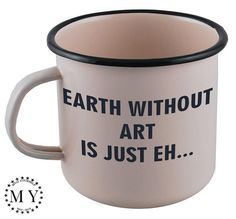 ENAMEL METAL MUG New Custom Engraved Cup Personal Tumbler with Sentence: Earth without art is just eh