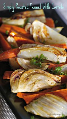SIMPLY ROASTED FENNEL WITH CARROTS ~ This dish is so simple to prepare yet the taste is absolutely wonderful and is an excellent way to enrich your diet. Both fennel and carrots have many important nutrients that promote good health