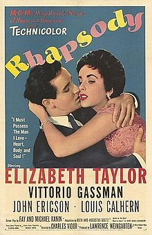 Rhapsody is a 1954 MGM film directed by Charles Vidor, and produced by Lawrence Weingarten. It is based on the novel Maurice Guest by Henry Handel Richardson  The film stars Elizabeth Taylor, Vittorio Gassman and John Ericson with Louis Calhern, Michael Chekhov, Barbara Bates, Celia Lovsky and Stuart Whitman.  It features music by Debussy, Liszt, Mendelssohn, Rachmaninoff, and Tchaikovsky, among others.