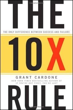 The 10X Rule: The Only Difference Between Success and Failure: Grant Cardone: 9780470627600: Amazon.com: Books