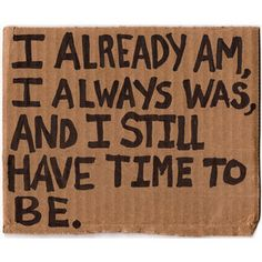 i still have time to be...