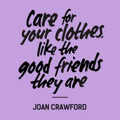 """Care for your clothes, like the good friends they are"" —Joan Crawford #FashRev #fashion #quote"