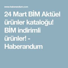 24 Mart BİM Aktüel ürünler kataloğu! BİM indirimli ürünler! - Haberandum
