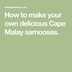 How to make your own delicious Cape Malay samoosas.