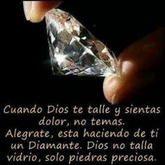 When God carves you and you feel pain, do not fear, rejoice, is making you a diamond. God does not carve glass only precious stones! Faith In Love, God Loves Me, Positive Messages, Gods Promises, Spanish Quotes, Quotes About God, Dear God, God Is Good, Word Of God