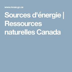 Sources d'énergie   Ressources naturelles Canada Natural Resources, Canada, Science