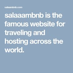 salaaambnb is the famous website for traveling and hosting across the world.
