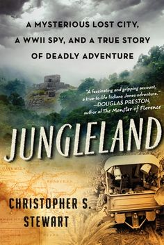 Jungleland: A True Story of Adventure, Obsession, and the Deadly Search for the Lost White City  by Christopher S. Stewart
